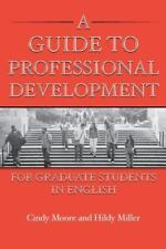 A Guide to Professional Development for Graduate Students in English Cindy Moore