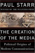 The Creation of the Media : Political Origins of Modern Communications by...