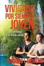 Viviendo Por Siempre Joven : El Camino a la Felicidad by Teodoro Moreno...