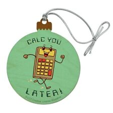 Calc You Later Catch Calculator Funny Humor Wood Christmas Tree Holiday Ornament