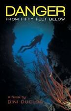 Danger from Fifty Feet Below by Duclos Dini (2013, Paperback)