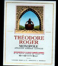 """ETIQUETTE ANCIENNE de VIN / MONOPOLE """"THEODORE ROGER"""" à LA GRAVE D""""AMBARES (33)"""