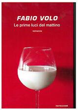 PRIME LUCI DEL MATTINO, FABIO VOLO, MONDADORI COD.9788804613893 ROMANZO