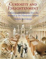 Curiosity and Enlightenment: Collectors and Collections from the Sixteenth to Ni