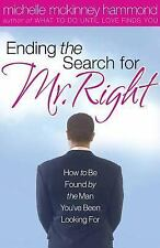 Ending The Search For Mr. Right: How to Be Found by the Man You've Been Looking