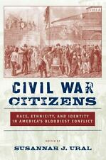Civil War Citizens : Race, Ethnicity, and Identity in America's Bloodiest...
