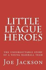 Little League Heroes : The Unforgettable Story of a Young Baseball Team by...