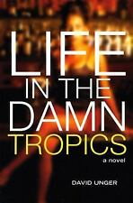 Life in the Damn Tropics: A Novel, Unger, David, Good Book
