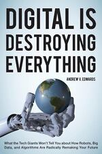Digital Is Destroying Everything: What the Tech Giants Won't Tell You-ExLibrary