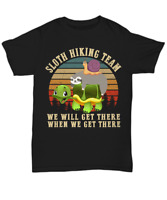 Sloth Hiking Team We Will Get There T-shirt Sloth Lover Hike Camping Tee Gifts