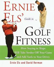 Ernie Els Guide to Golf Fitness: How Staying in Shape Will Take Strokes Off You