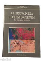 Libro : LA PIANURA DI PISA E I RILIEVI CONTERMINI. LA NATURA E LA STORIA