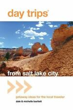 Day Trips from Salt Lake City: Getaway Ideas for the Local Traveler (Day Trips