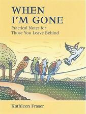 When I'm Gone : Practical Notes for Those You Leave Behind by Kathleen Fraser...