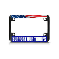 SUPPORT OUR TROOPS WHITE Black Metal Bike Motorcycle License Plate Frame Tag