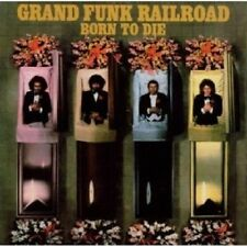 GRAND FUNK RAILROAD - BORN TO DIE-REMASTERED  CD 12 TRACKS BLUES/HARD ROCK NEU