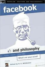 Facebook and Philosophy: What's on Your Mind? Popular Culture and Philosophy, B