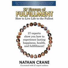 27 Flavors of Fulfillment: How to Live Life to the Fullest! : 27 Experts Show...