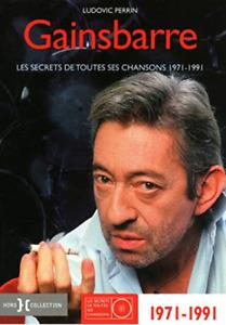 LIVRE - GAINSBARRE, LES SECRETS DE TOUTES SES CHANSONS > 1971-1991 / GAINSBOURG