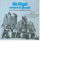 Die Orgel Meisterhaft Gespielt von Franz Haselböck Ernst Hinreiner Capella Acade