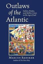 Outlaws of the Atlantic : Sailors, Pirates, and Motley Crews in the Age of...