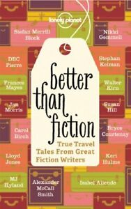 Better Than Fiction: True Travel Tales from Great Fiction Writers (Lonely Plan,