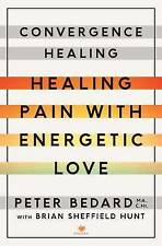 Convergence Healing: Healing Pain with Energetic Love by Peter Bedard (Paperback