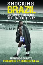 Shocking Brazil - Six Games That Shook The FIFA World Cup 1950 to 2010 - book