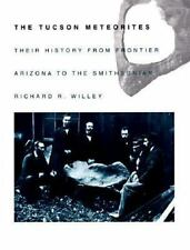 The Tucson Meteorites: Frontier Arizona to the Smithsonian by R. Wiley