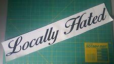"Locally Hated sticker (24""x5"" WINDSHIELD) JDM honda illest Euro Race Drift decal"