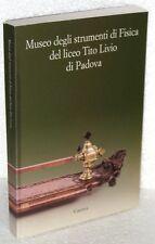 MUSEO DEGLI STRUMENTI DI FISICA  DEL LICEO TITO LIVIO DI PADOVA - 1°ed.2010