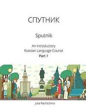 Sputnik: An Introductory Russian Language Course, Part I by Julia Rochtchina (Paperback / softback, 2014)