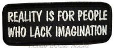 Biker Iron Or Sew On Embroidered Cloth Patch ~ Reality Is For People Who...~