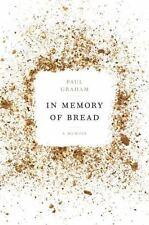 In Memory of Bread: A Memoir by Paul Graham (2016, Hardcover)