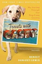 Travels with Casey : My Journey Through Our Dog-Crazy Country by Benoit Denizet-