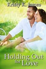 Holding Out for Love : A Coach's Boys Companion Story by Kristy James (2014,...