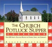 The Church Potluck Supper Cookbook: Over 500 Hearty, Delicious Recipes for Frie