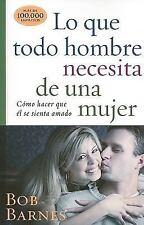 Lo Que Todo Hombre Necesita de una Mujer by Bob Barnes (2009, Paperback)