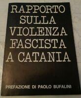 RAPPORTO SULLA VIOLENZA FASCISTA A CATANIA PREFAZIONE DI PAOLO BUFALINI 1972
