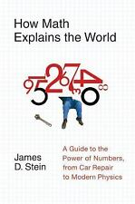How Math Explains the World: A Guide to the Power of Numbers, from Car Repair ..