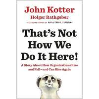 Thats Not How We Do It Here!By John Kotter,Holger Rathgeber Bestselling Author
