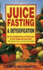 Juice Fasting and Detoxification: Using the Healing Power of Fresh Juice to Fe,
