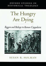 The Hungry Are Dying: Beggars and Bishops in Roman Cappadocia (Oxford Studies in