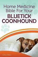 Home Medicine Bible for Your Bluetick Coonhound : The Alternative Health.