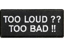 TOO LOUD? TOO BAD! Embroidered Funny Saying Biker Patch Vest Jacket Hat Emblem