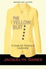 The Yellow Suit: A Guide for Women in Leadership Gaines, Jacquelyn Paperback