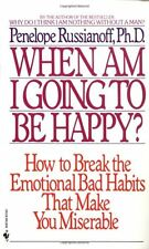 When Am I Going to Be Happy?: How to Break the Emotional Bad Habits That Make Yo