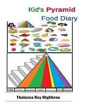 NEW Kid's Pyramid: Food Diary (Nutrition) (Volume 2) by Thalassa Ray Highbrou