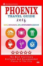 Phoenix Travel Guide 2014: Shops, Restaurants, Arts, Entertainment and Nightlife