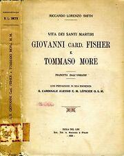 Vita Dei Santi Martiri Giovanni Card. Fisher E Tommaso More. . 1935. I ED..